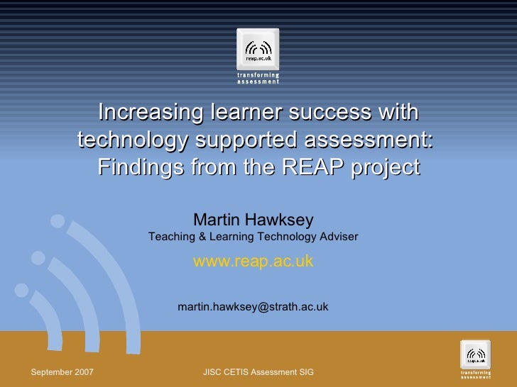 Increasing learner success with technology supported assessment:  Findings from the REAP project Martin Hawksey Teaching &...