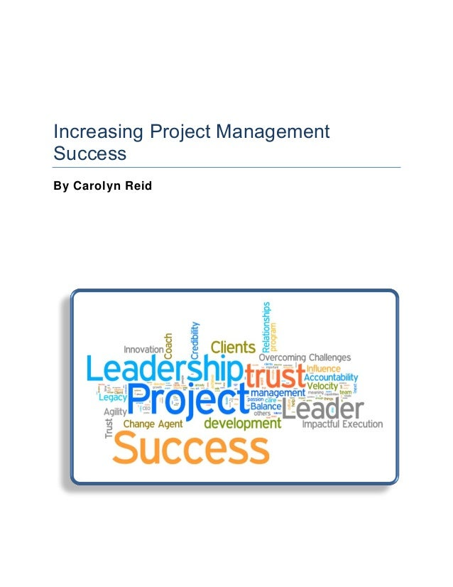 Increasing Project Management Success By Carolyn Reid