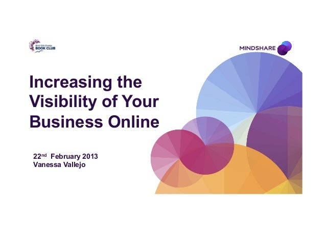 Increasing theVisibility of YourBusiness Online22nd February 2013Vanessa Vallejo