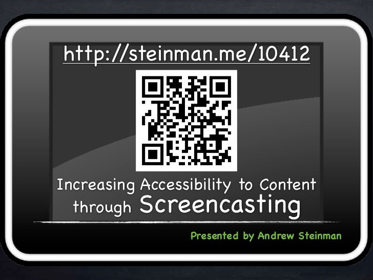 http://steinman.me/10412Increasing Accessibility to Content  through Screencasting                  Presented by Andrew St...