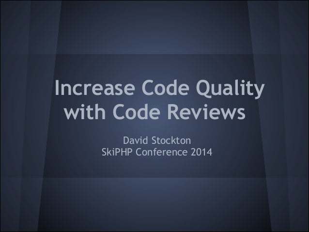 Increase Code Quality with Code Reviews David Stockton SkiPHP Conference 2014