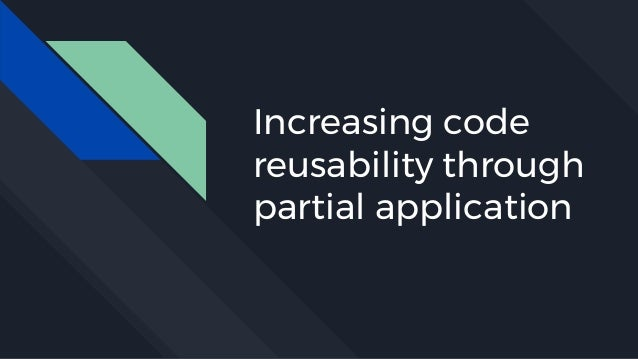 Increasing code reusability through partial application