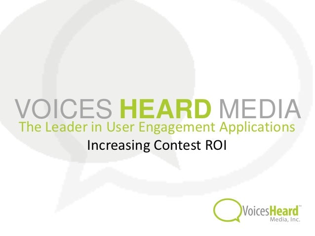 VOICES HEARD MEDIAThe Leader in User Engagement Applications          Increasing Contest ROI
