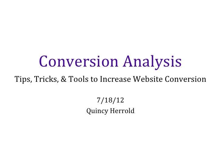Conversion AnalysisTips, Tricks, & Tools to Increase Website Conversion                      7/18/12                   Qui...