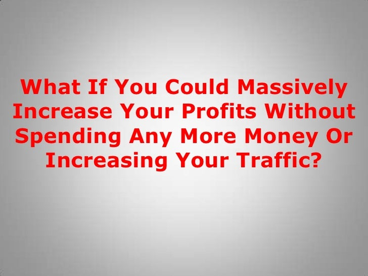 What If You Could Massively Increase Your Profits Without Spending Any More Money Or Increasing Your Traffic?<br />