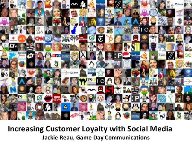 Increasing Customer Loyalty with Social Media         Jackie Reau, Game Day Communications
