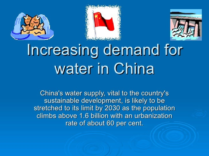 Increasing demand for water in China China's water supply, vital to the country's sustainable development, is likely to be...
