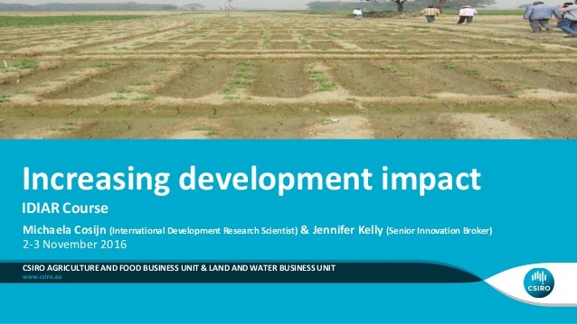 Increasing development impact IDIAR Course CSIRO AGRICULTURE AND FOOD BUSINESS UNIT & LAND AND WATER BUSINESS UNIT Michael...