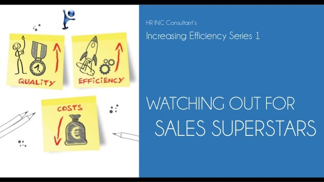 WATCHING OUT FOR  SALES SUPERSTARS  Increasing Efficiency Series 1  HR INC Consultant's