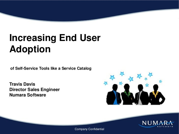 Increasing End User Adoption  of Self-Service Tools like a Service Catalog   Travis DavisDirector Sales Engineer Numara So...