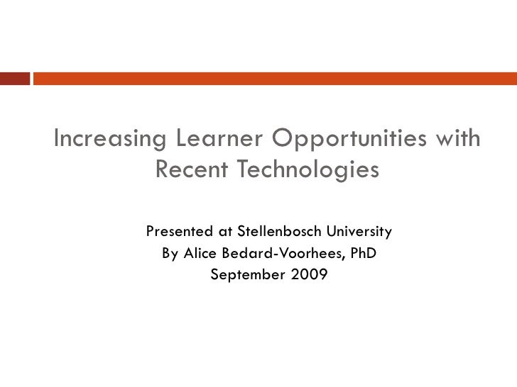 Increasing Learner Opportunities with Recent Technologies <ul><ul><ul><ul><ul><li>Presented at Stellenbosch University </l...