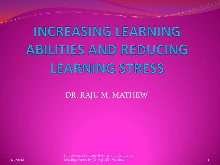 DR. RAJU M. MATHEW           Improving Learning Abilities and Reducing1/9/2012   Leaning Stress by Dr. Raju M. Mathew     ...