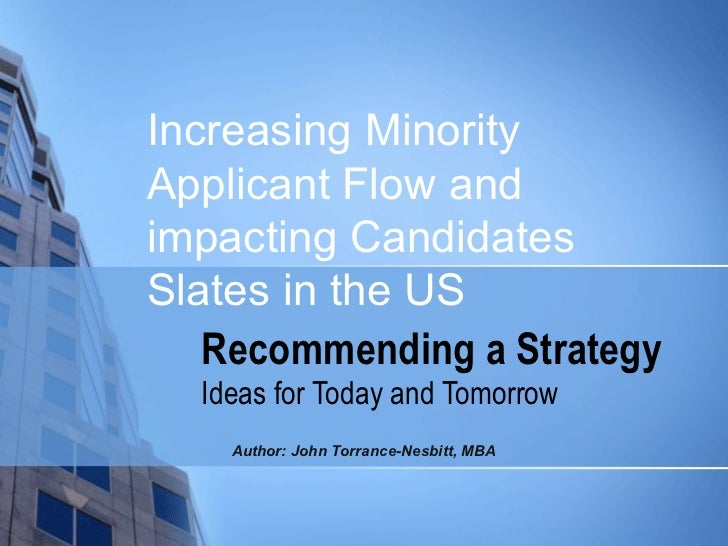 Recommending a Strategy Ideas for Today and Tomorrow Increasing Minority Applicant Flow and impacting Candidates Slates in...