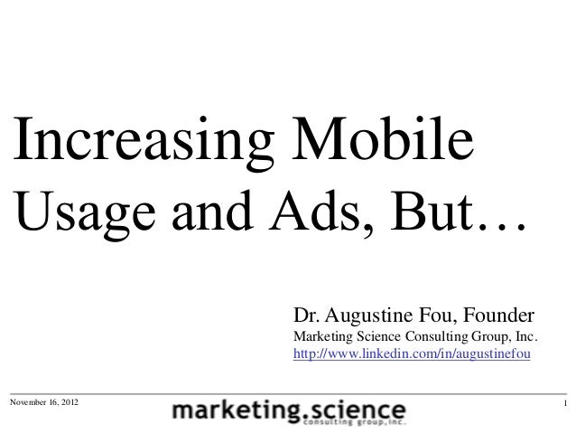 Increasing MobileUsage and Ads, But…                    Dr. Augustine Fou, Founder                    Marketing Science Co...