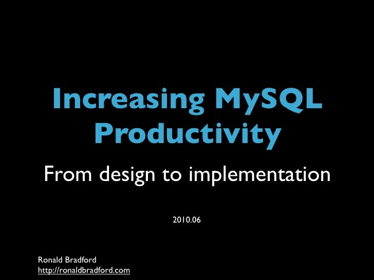 Title         Increasing MySQL        Productivity  From design to implementation                                         ...