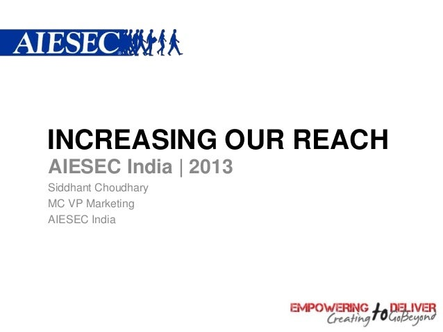 INCREASING OUR REACHAIESEC India | 2013Siddhant ChoudharyMC VP MarketingAIESEC India