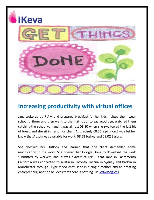 Increasing productivity with virtual offices Jane woke up by 7 AM and prepared breakfast for her kids, helped them wear sc...
