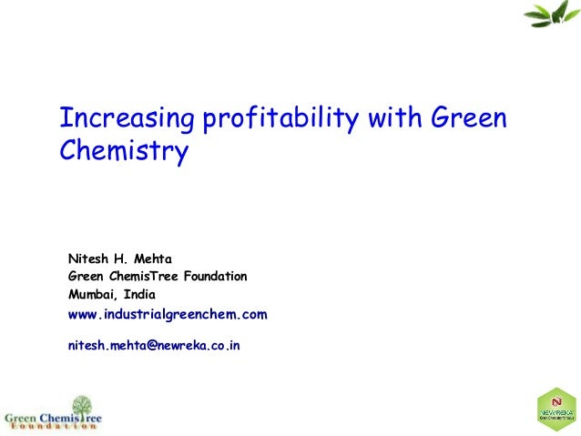 Increasing profitability with Green Chemistry Nitesh H. Mehta Green ChemisTree Foundation Mumbai, India www.industrialgree...