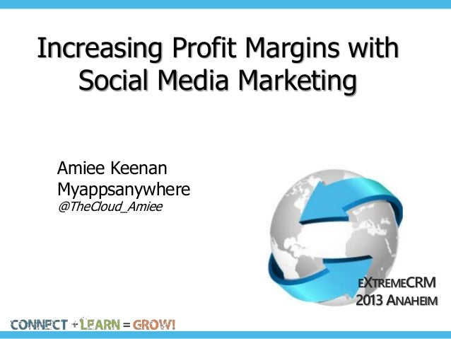 Increasing Profit Margins with Social Media Marketing Amiee Keenan Myappsanywhere @TheCloud_Amiee  EXTREMECRM 2013 ANAHEIM