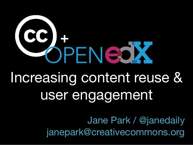 Increasing content reuse & user engagement  Jane Park / @janedaily janepark@creativecommons.org +