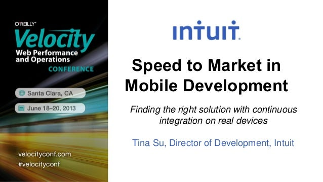 Speed to Market inMobile DevelopmentFinding the right solution with continuousintegration on real devicesTina Su, Director...