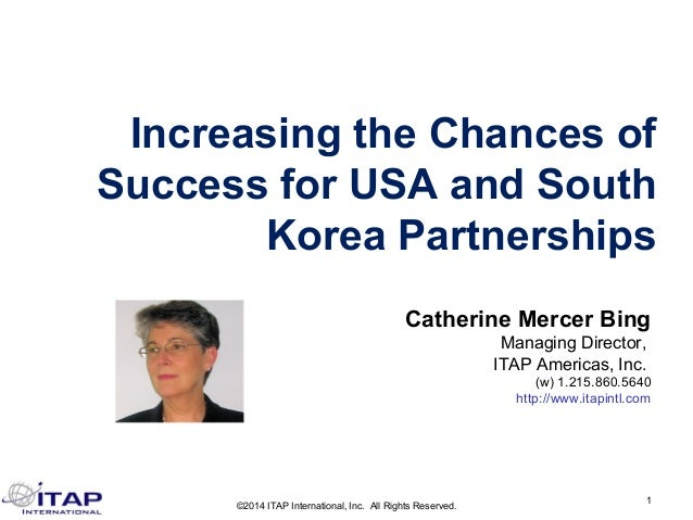 Increasing the Chances of  Success for USA and South  Korea Partnerships  Catherine Mercer Bing  Managing Director,  ITAP ...