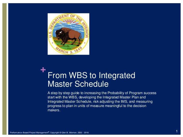 + From WBS to Integrated Master Schedule A step by step guide to increasing the Probability of Program success start with ...