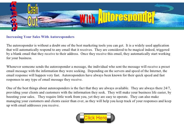 Increasing Your Sales With Autoresponders The autoresponder is without a doubt one of the best marketing tools you can get...