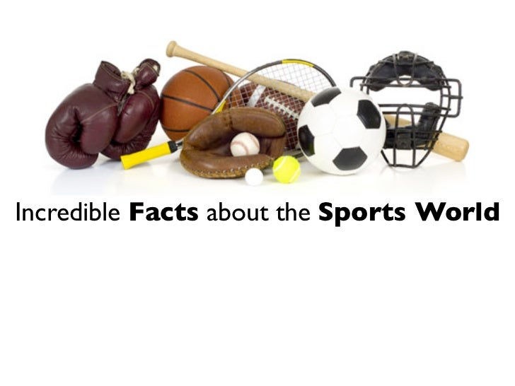 Incredible Facts about the Sports World