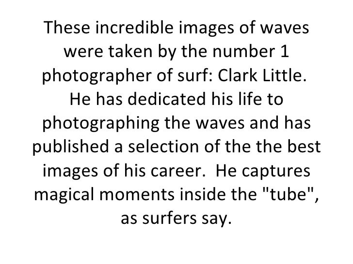 These incredible images of waves were taken by the number 1 photographer of surf:ClarkLittle. He has dedicated his life...