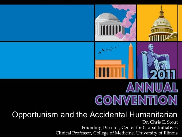Opportunism and the Accidental Humanitarian                                                      Dr. Chris E. Stout       ...