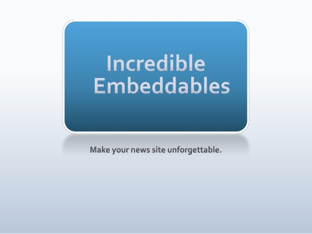 IncredibleEmbeddables<br />Make your news site unforgettable.<br />