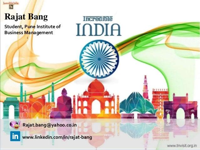 Student, Pune Institute of Business Management Rajat.bang@yahoo.co.in Rajat Bang www.linkedin.com/in/rajat-bang