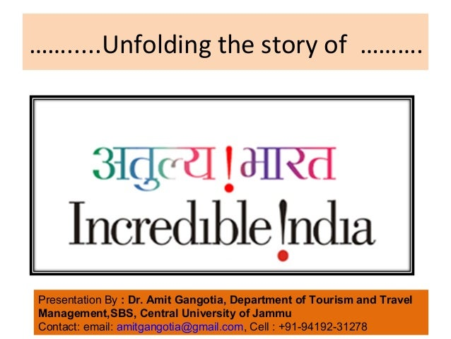 …….....Unfolding the story of ……….  Presentation By : Dr. Amit Gangotia, Department of Tourism and Travel  Management,SBS,...