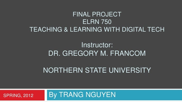 FINAL PROJECT                         ELRN 750          TEACHING & LEARNING WITH DIGITAL TECH                        Instr...