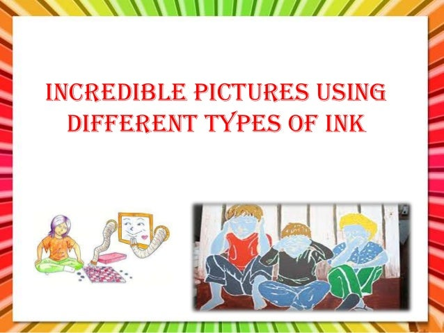 Incredible pictures usingdifferent types of ink