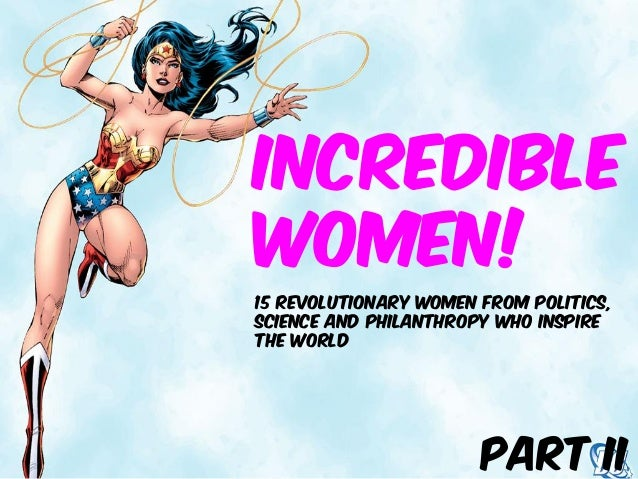 IncredibleWomen!15 REVOLUTIONARY WOMeN FROM POLITICS,SCIENCE AND PHILANTHROPY WHO INSPIRETHE WORLD                       P...
