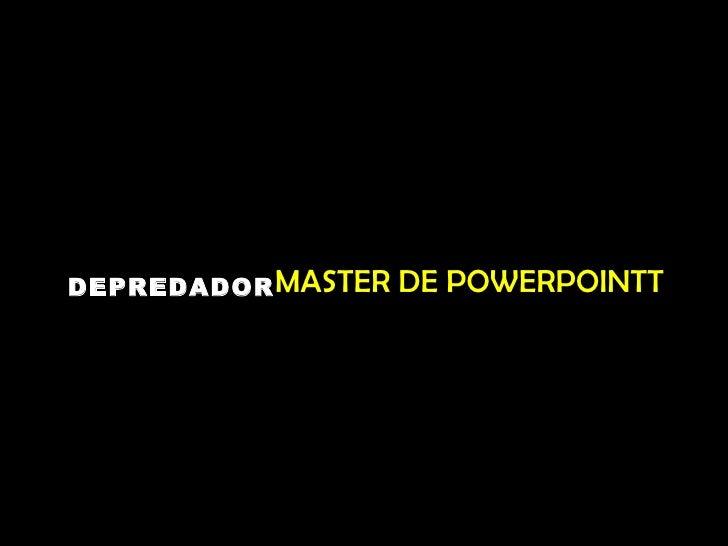 MASTER DE POWERPOINTT  DEPREDADOR