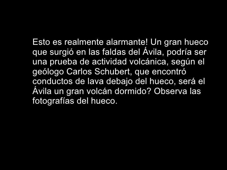 <ul><ul><ul><li>Esto es realmente alarmante! Un gran hueco que surgió en las faldas del Ávila, podría ser una prueba de ac...