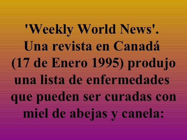 'Weekly World News'.  Una revista en Canadá  (17 de Enero 1995) produjo una lista de enfermedades  que pueden ser curadas ...