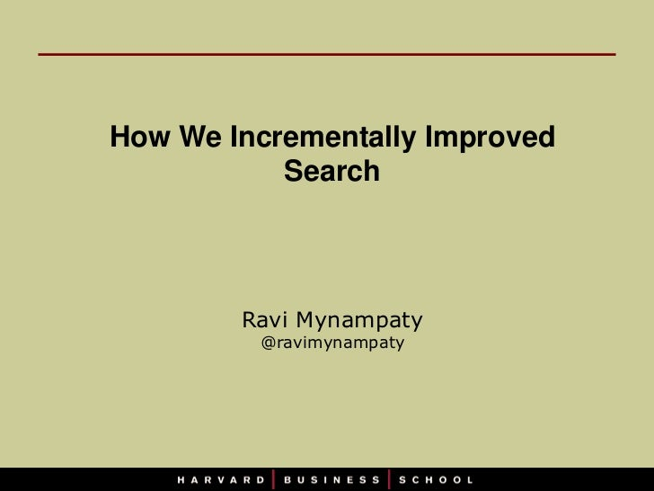 How We Incrementally Improved           Search        Ravi Mynampaty         @ravimynampaty