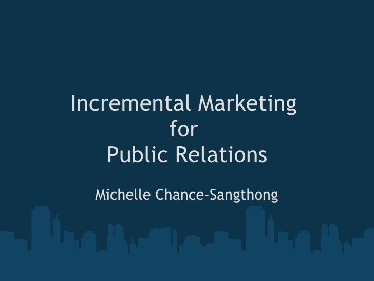Incremental Marketing for  Public Relations  Michelle Chance-Sangthong
