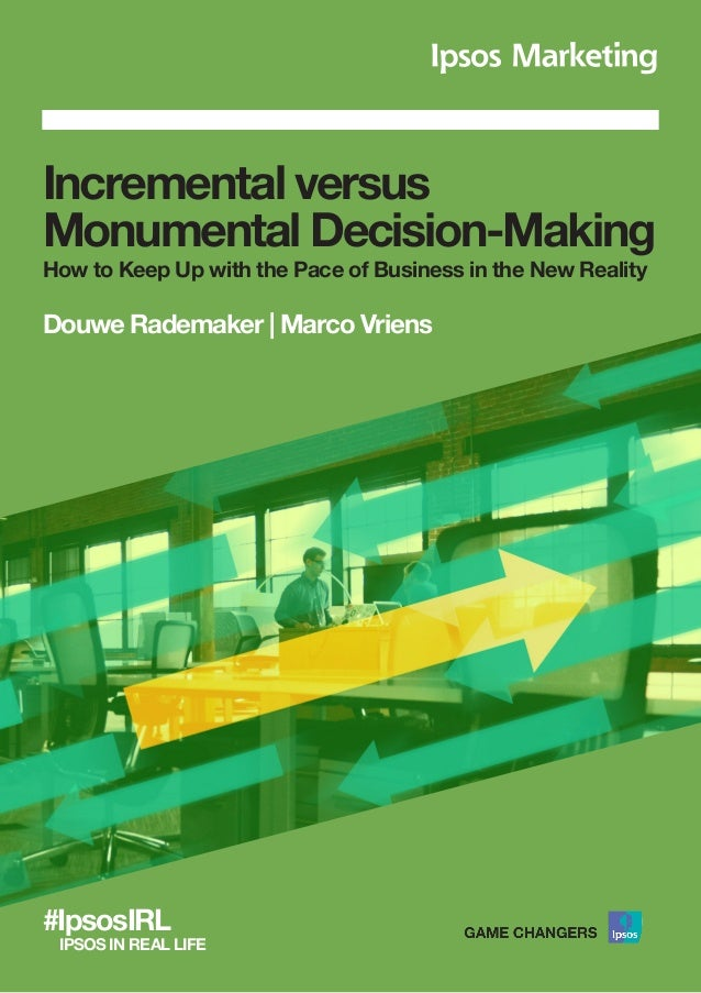 Incremental versus Monumental Decision-Making How to Keep Up with the Pace of Business in the New Reality Douwe Rademaker ...