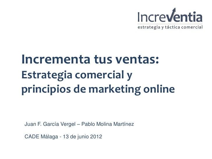 Incrementa tus ventas:   Estrategia comercial y   principios de marketing online     Juan F. García Vergel – Pablo Molina ...
