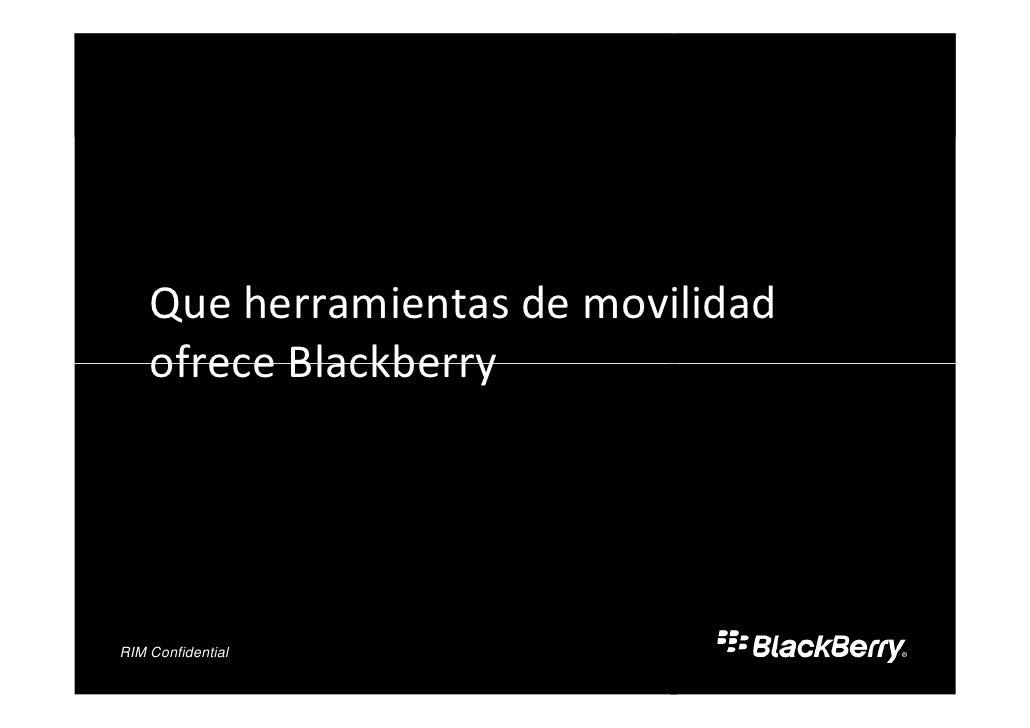 Que herramientas de movilidad     ofrece Blackberry         Confidential RIM and Partner Confidential