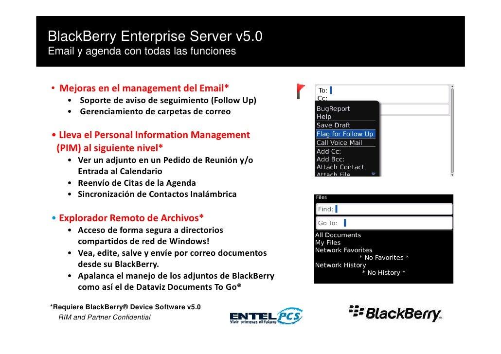 BlackBerry Enterprise Server v5.0 Email y agenda con todas las funciones   • Mejoras en el management del Email*     • Sop...