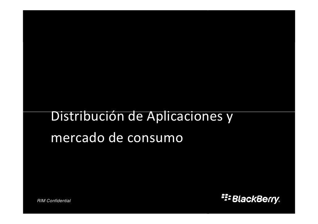 Distribución de Aplicaciones y       mercado de consumo       Confidential RIM and Partner Confidential