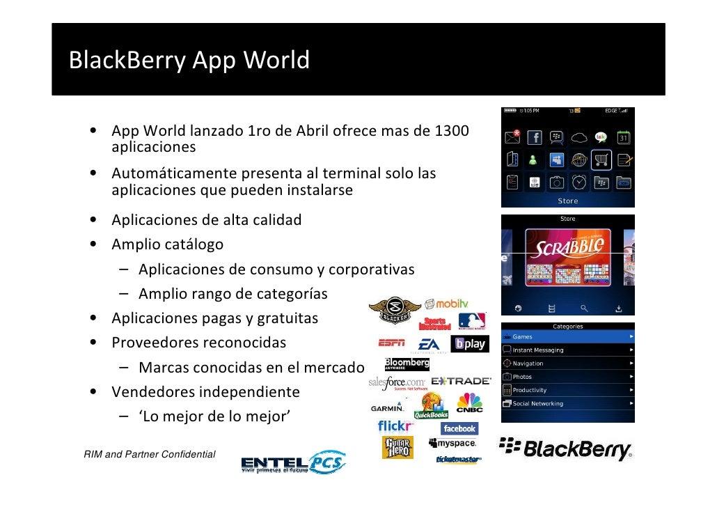 BlackBerry App World    • App World lanzado 1ro de Abril ofrece mas de 1300        aplicaciones   • Automáticamente presen...