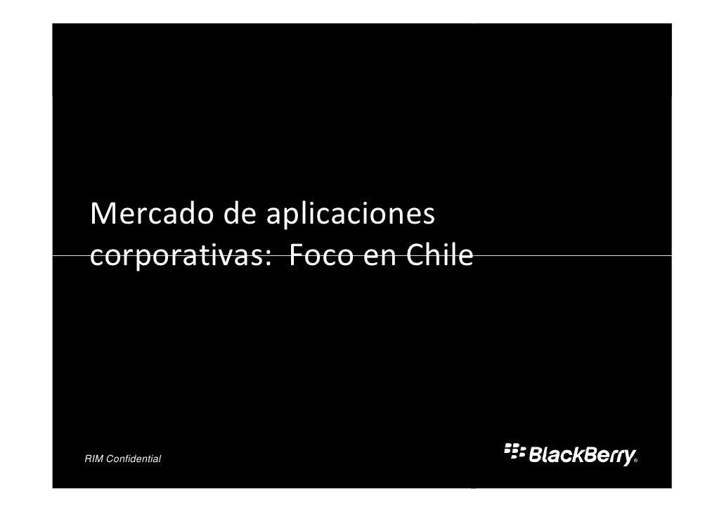 Mercado de aplicaciones  corporativas: Foco en Chile         Confidential RIM and Partner Confidential