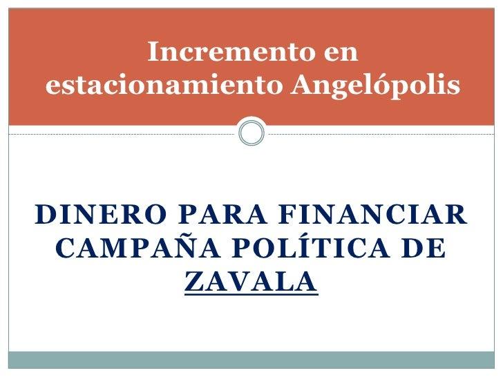 Incremento en estacionamiento Angelópolis<br />Dinero para financiar campaña política de Zavala<br />